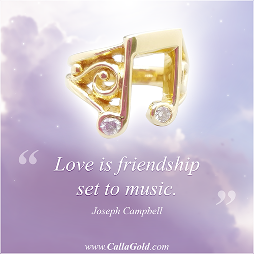 "Joseph Campbell quote ""Love is friendship set to music."" With 18kt gold music note"