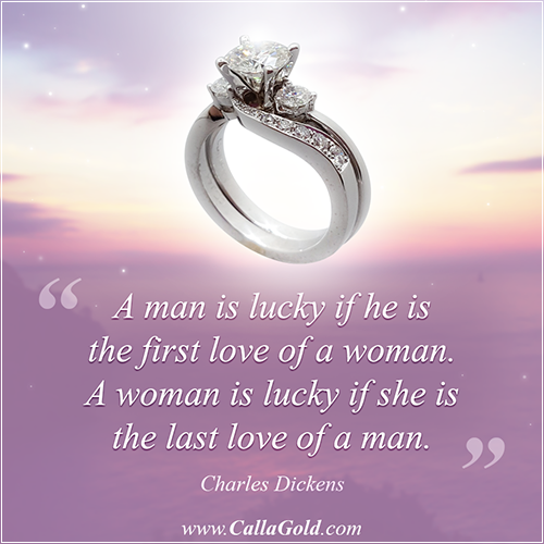 Gems of Wisdom Charles Dickens quote: A man is lucky if he is the first love of a woman. A woman is lucky if she is the last love of a man.