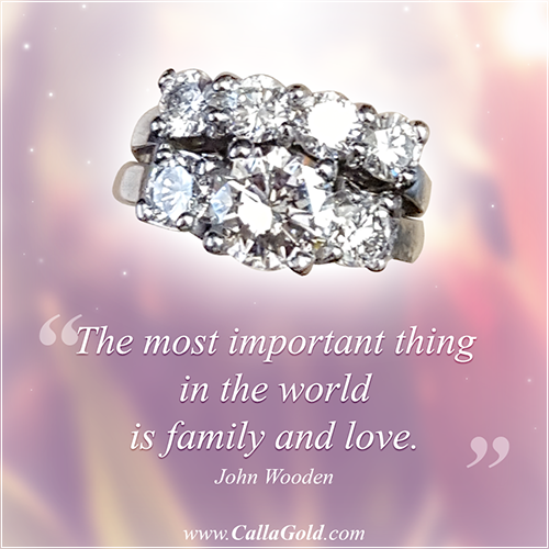 """The most important thing in the world is family and love."" ~ John Wooden Gems of Wisdom"