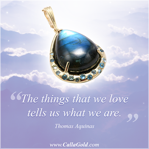 The things we love tell us what we are. Thomas Aquinas and a Blue Pendant, gems of wisdom