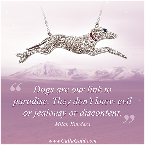 """Dogs are our link to paradise. They don't know evil or jealousy or discontent."" Milan Kundera and a Diamond Whippet Necklace"